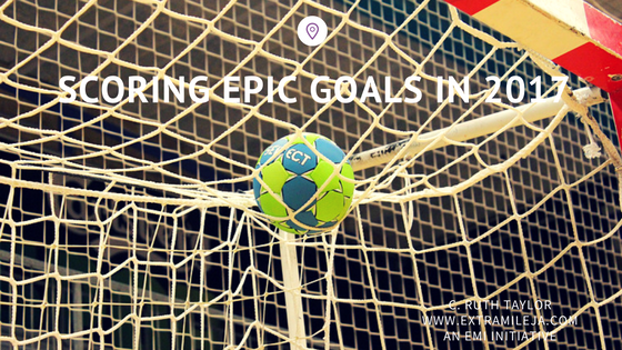 SCORING EPIC GOALS IN 2017: 4 Ways to Actualize your Goals for 2017