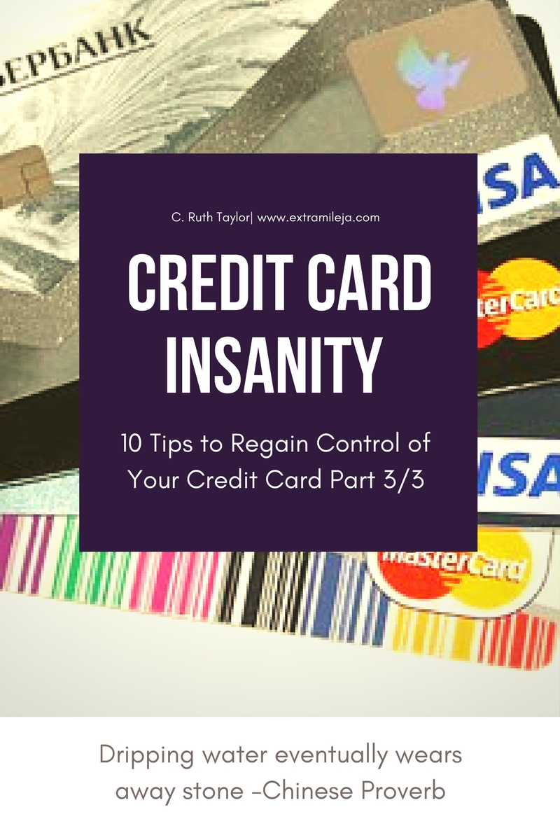 CREDIT CARD INSANITY Part 3/3: 10 Tips to Regain Control of Your Credit Card and Your Life