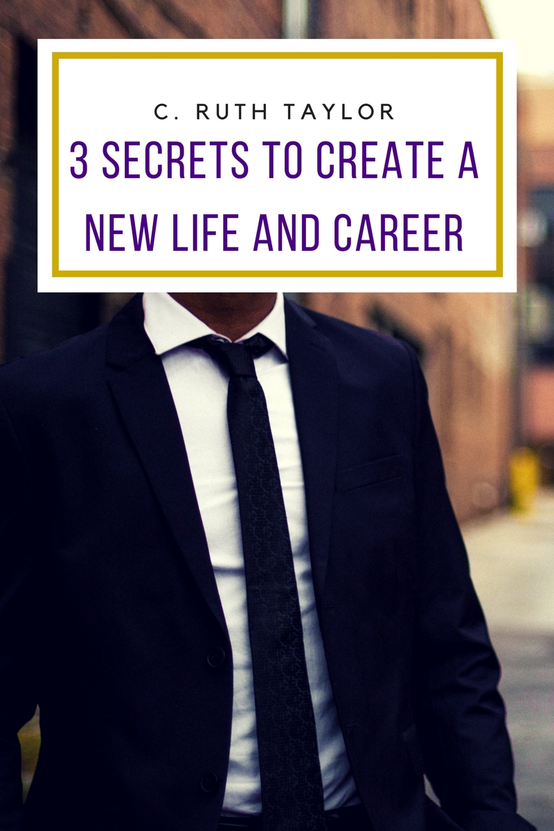 3 SECRETS TO CREATE A NEW LIFE AND CAREER