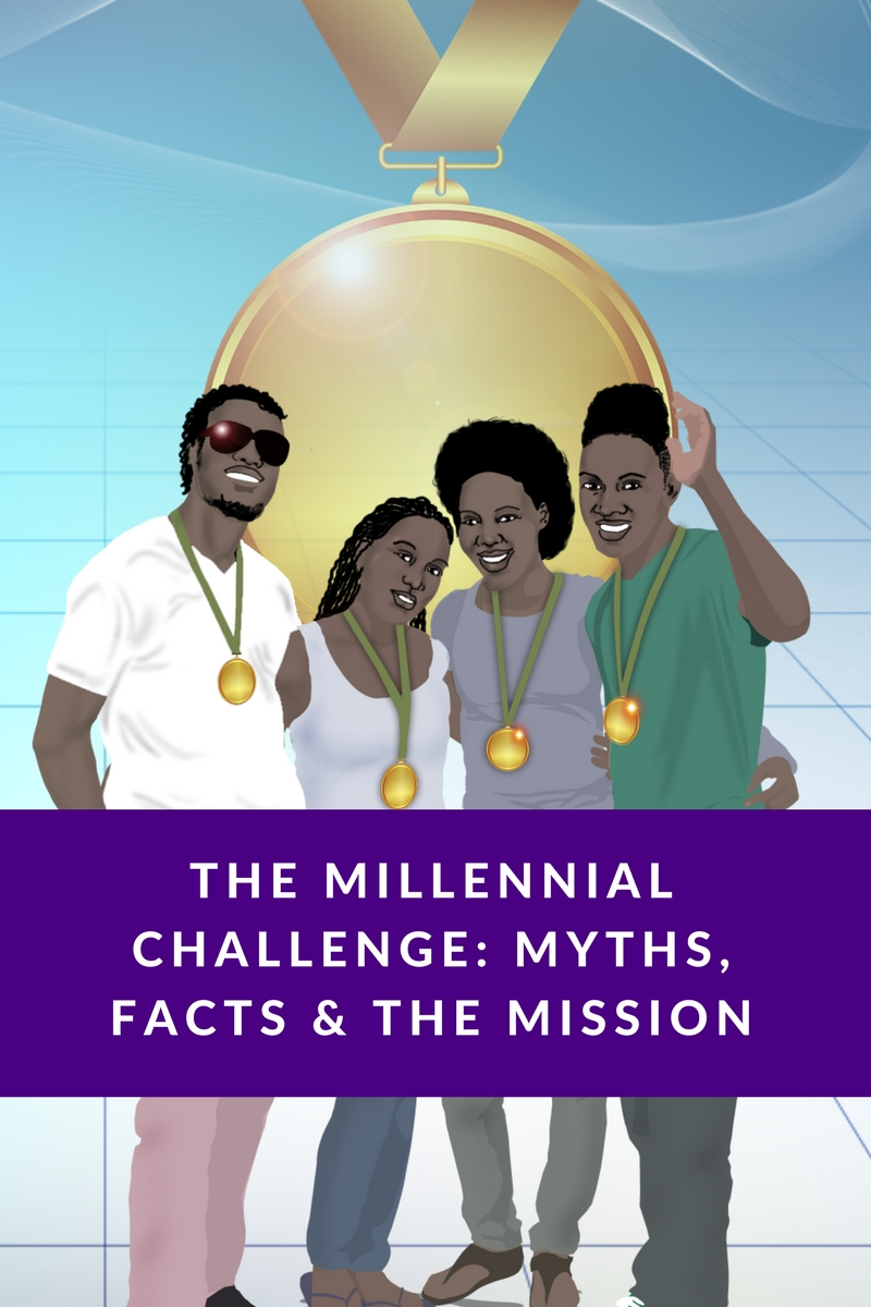 THE MILLENNIAL CHALLENGE: Myths, Facts and the Mission