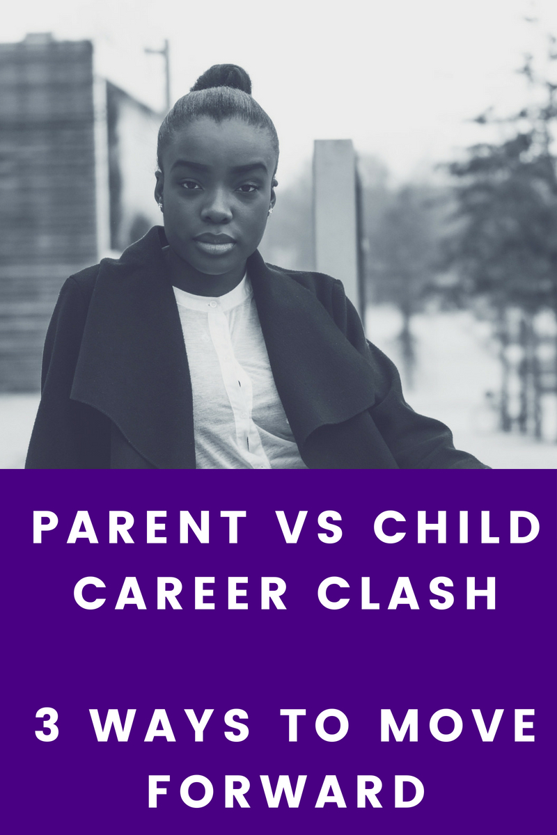 PARENT VS CHILD CAREER CLASH: 3 Ways to Move Forward